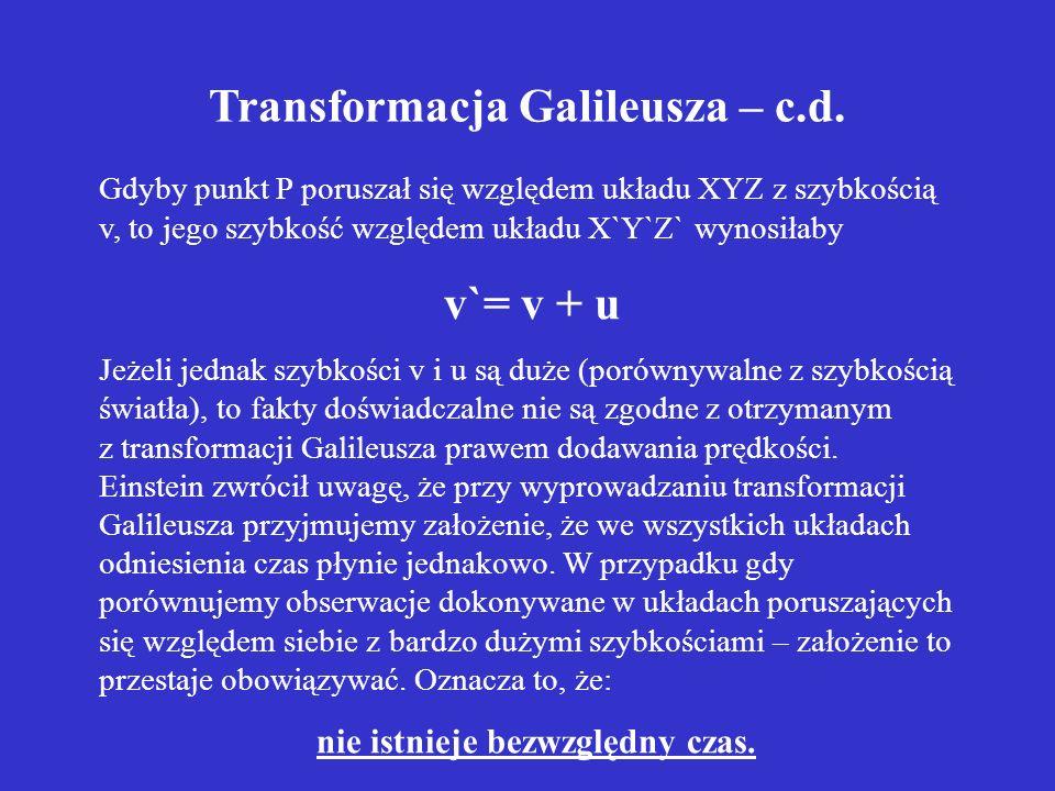 Gdyby punkt P poruszał się względem układu XYZ z szybkością v, to jego szybkość względem układu X`Y`Z` wynosiłaby v`= v + u Jeżeli jednak szybkości v