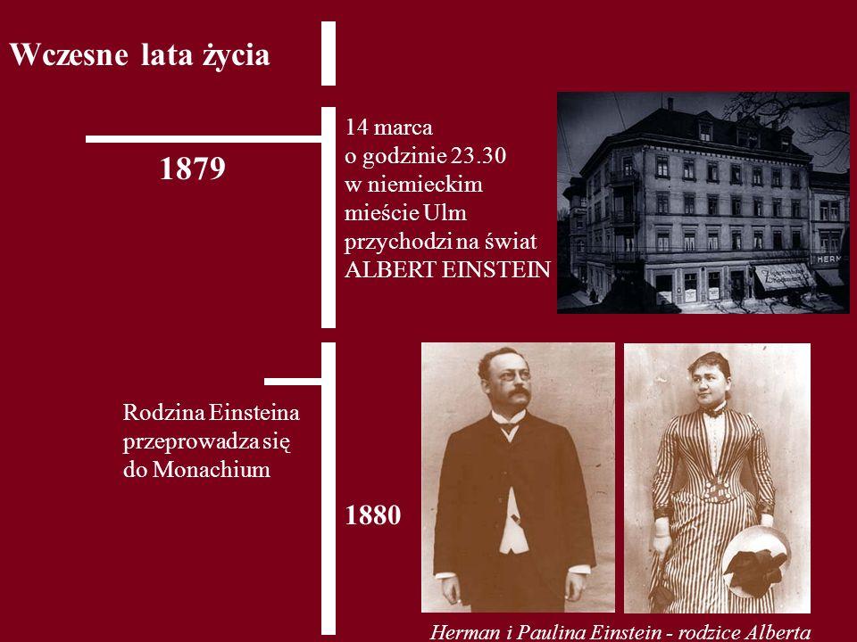 Wczesne lata życia 1879 Rodzina Einsteina przeprowadza się do Monachium 1880 14 marca o godzinie 23.30 w niemieckim mieście Ulm przychodzi na świat AL