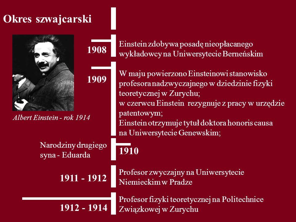 Okres szwajcarski 1908 Einstein zdobywa posadę nieopłacanego wykładowcy na Uniwersytecie Berneńskim 1909 W maju powierzono Einsteinowi stanowisko prof