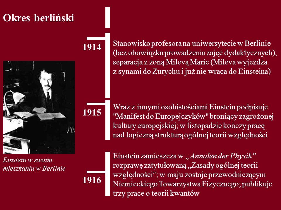 Okres berliński 1914 Stanowisko profesora na uniwersytecie w Berlinie (bez obowiązku prowadzenia zajęć dydaktycznych); separacja z żoną Milevą Maric (