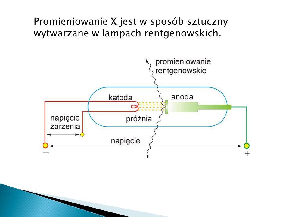 Promieniowanie X jest w sposób sztuczny wytwarzane w lampach rentgenowskich.