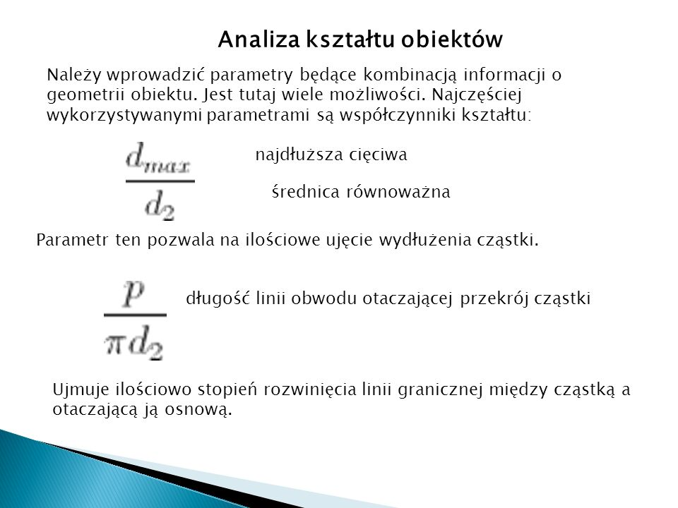 Analiza kształtu obiektów Należy wprowadzić parametry będące kombinacją informacji o geometrii obiektu. Jest tutaj wiele możliwości. Najczęściej wykor