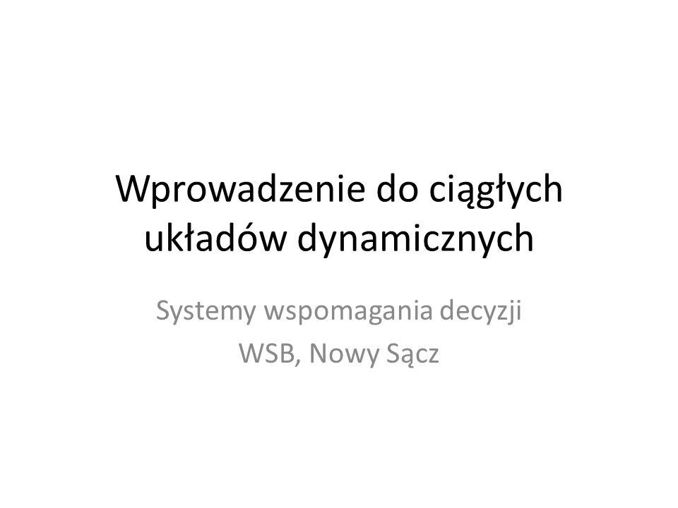 Wprowadzenie do ciągłych układów dynamicznych Systemy wspomagania decyzji WSB, Nowy Sącz