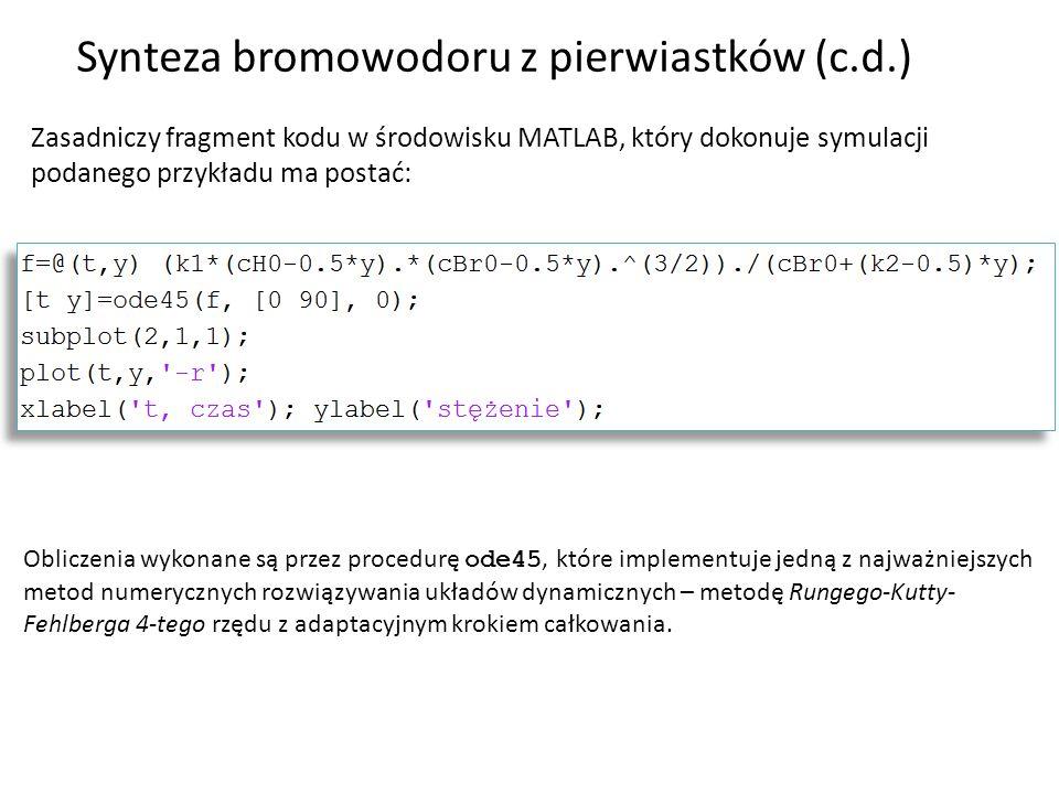 Zasadniczy fragment kodu w środowisku MATLAB, który dokonuje symulacji podanego przykładu ma postać: Synteza bromowodoru z pierwiastków (c.d.) Oblicze