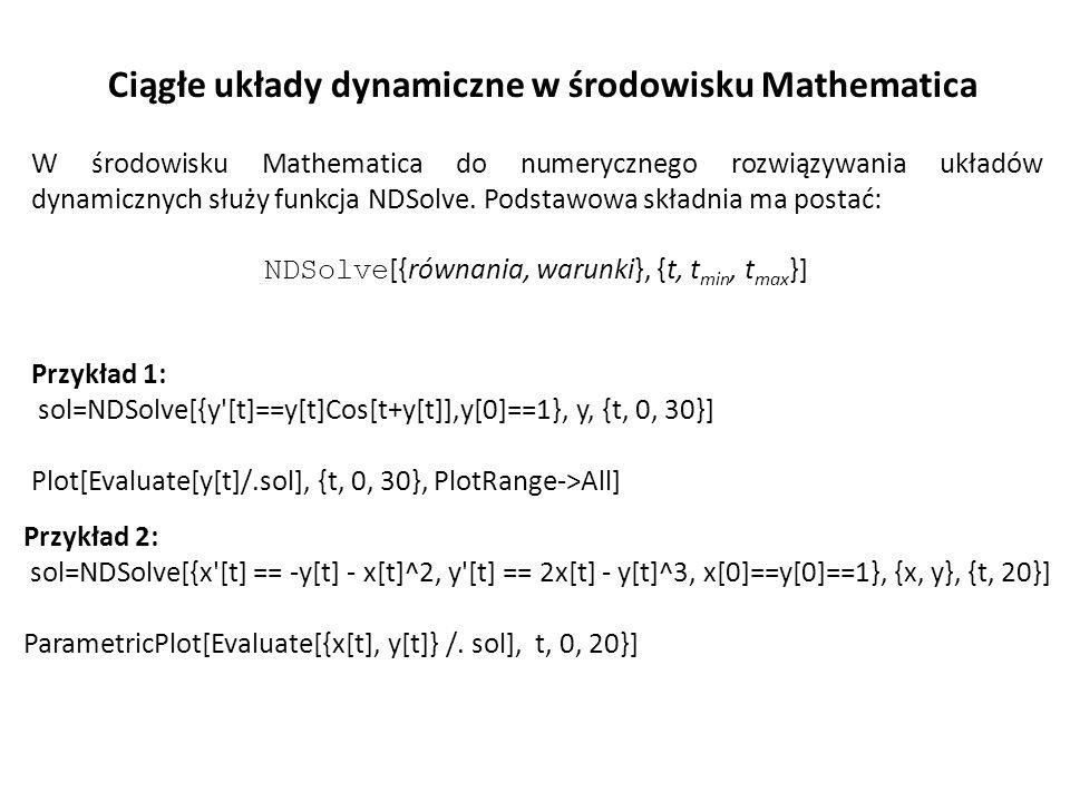 Przykład 1: sol=NDSolve[{y'[t]==y[t]Cos[t+y[t]],y[0]==1}, y, {t, 0, 30}] Plot[Evaluate[y[t]/.sol], {t, 0, 30}, PlotRange->All] Przykład 2: sol=NDSolve