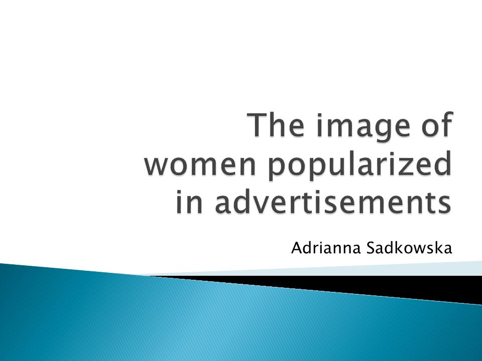 Advertisement scheme, Advertisements most complained about in 2012, Polish Mother stereotype in advertisements, Images of women used in advertisements: a) woman shown from the perspective of a naked body, - woman in advertisements for products for men, b) fragmentation of the female body, c) modern woman, d) woman - lady of the house, e) woman - personality, Sexist advertisements, Natural woman in advertisements