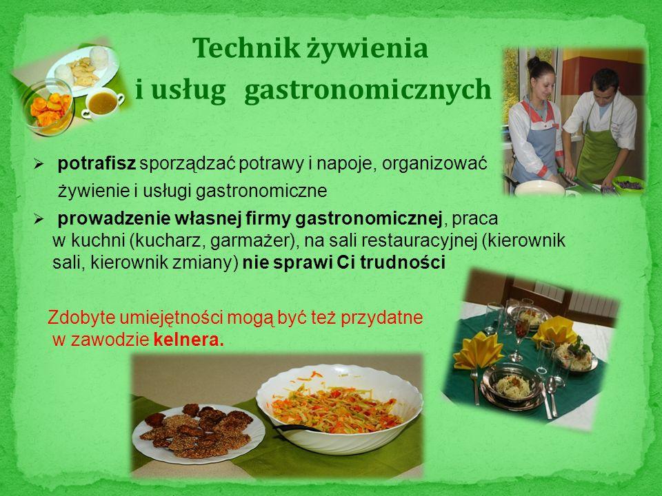 Technik żywienia i usług gastronomicznych potrafisz sporządzać potrawy i napoje, organizować żywienie i usługi gastronomiczne prowadzenie własnej firm