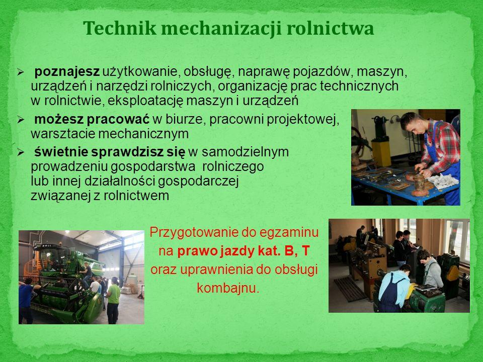 Technik mechanizacji rolnictwa poznajesz użytkowanie, obsługę, naprawę pojazdów, maszyn, urządzeń i narzędzi rolniczych, organizację prac technicznych