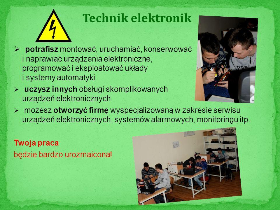 Technik elektronik potrafisz montować, uruchamiać, konserwować i naprawiać urządzenia elektroniczne, programować i eksploatować układy i systemy autom