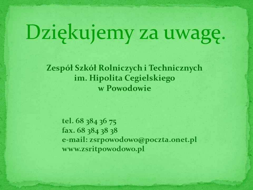 Dziękujemy za uwagę. Zespół Szkół Rolniczych i Technicznych im. Hipolita Cegielskiego w Powodowie tel. 68 384 36 75 fax. 68 384 38 38 e-mail: zsrpowod