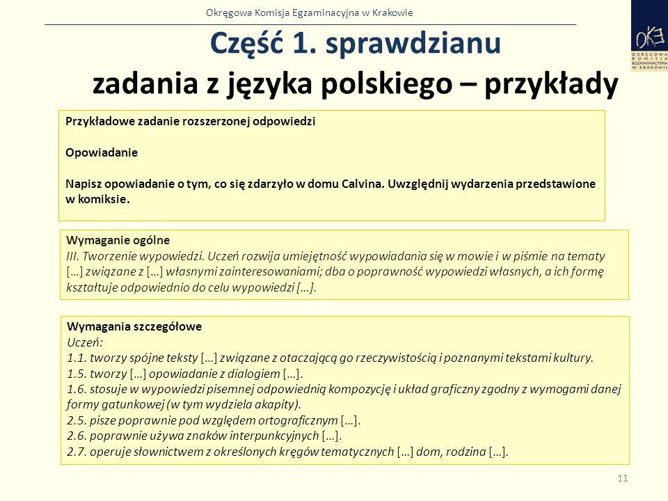 Okręgowa Komisja Egzaminacyjna w Krakowie Część 1. sprawdzianu zadania z języka polskiego – przykłady 11 Przykładowe zadanie rozszerzonej odpowiedzi O