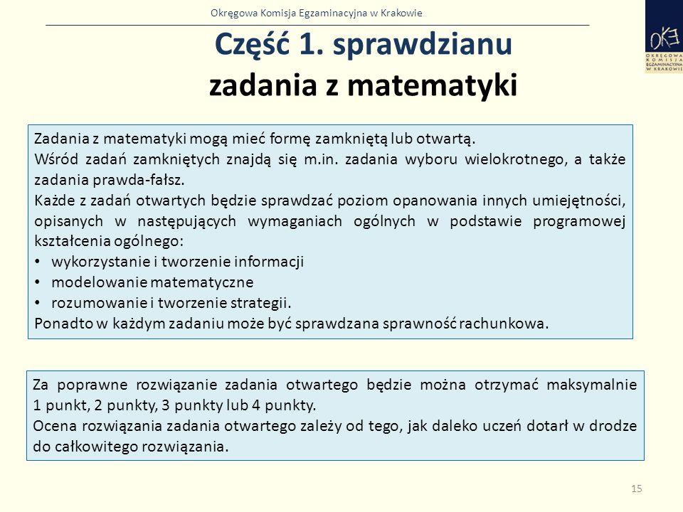 Okręgowa Komisja Egzaminacyjna w Krakowie Część 1. sprawdzianu zadania z matematyki 15 Zadania z matematyki mogą mieć formę zamkniętą lub otwartą. Wśr