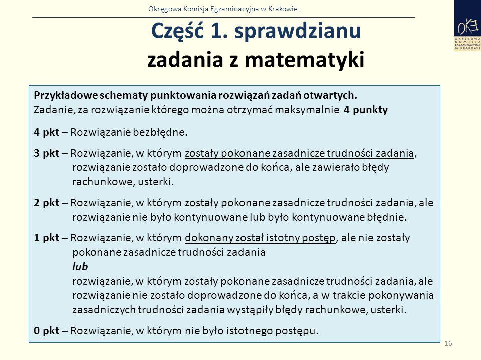 Okręgowa Komisja Egzaminacyjna w Krakowie Część 1. sprawdzianu zadania z matematyki 16 Przykładowe schematy punktowania rozwiązań zadań otwartych. Zad