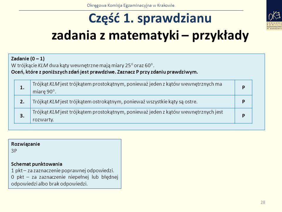 Okręgowa Komisja Egzaminacyjna w Krakowie Część 1. sprawdzianu zadania z matematyki – przykłady 28 Zadanie (0 – 1) W trójkącie KLM dwa kąty wewnętrzne