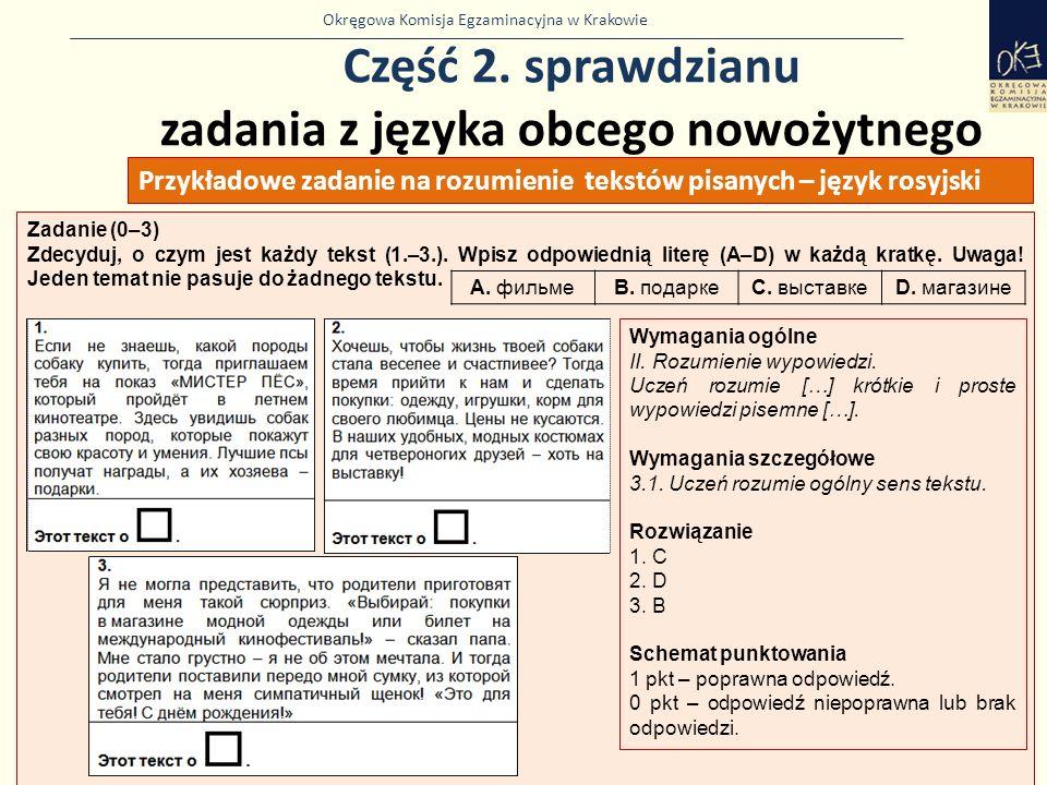 Okręgowa Komisja Egzaminacyjna w Krakowie Część 2. sprawdzianu zadania z języka obcego nowożytnego 39 Zadanie (0–3) Zdecyduj, o czym jest każdy tekst