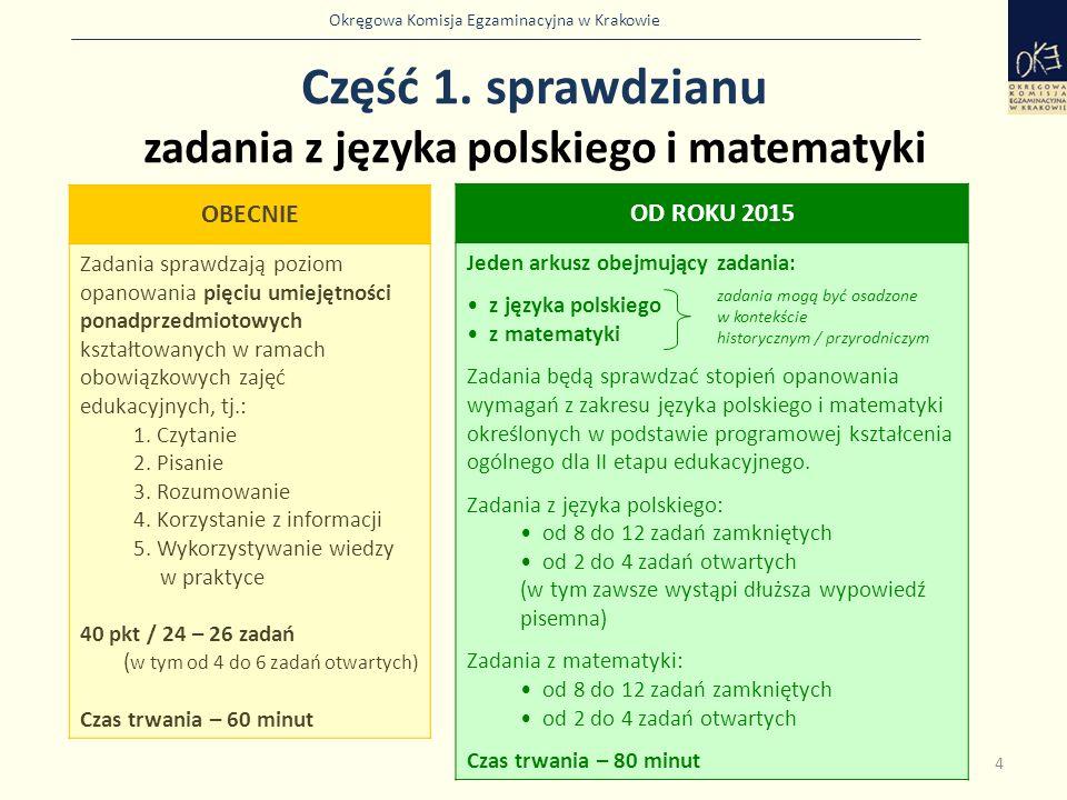 Okręgowa Komisja Egzaminacyjna w Krakowie Część 1. sprawdzianu zadania z języka polskiego i matematyki 4 OBECNIE Zadania sprawdzają poziom opanowania
