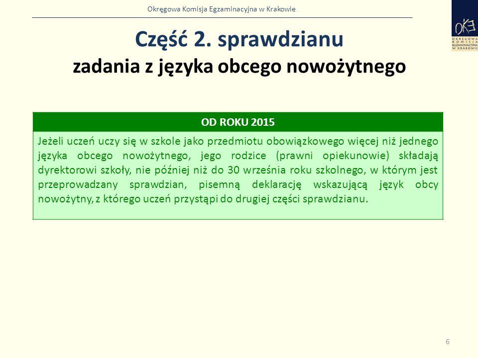 Okręgowa Komisja Egzaminacyjna w Krakowie Część 2. sprawdzianu zadania z języka obcego nowożytnego 6 OD ROKU 2015 Jeżeli uczeń uczy się w szkole jako