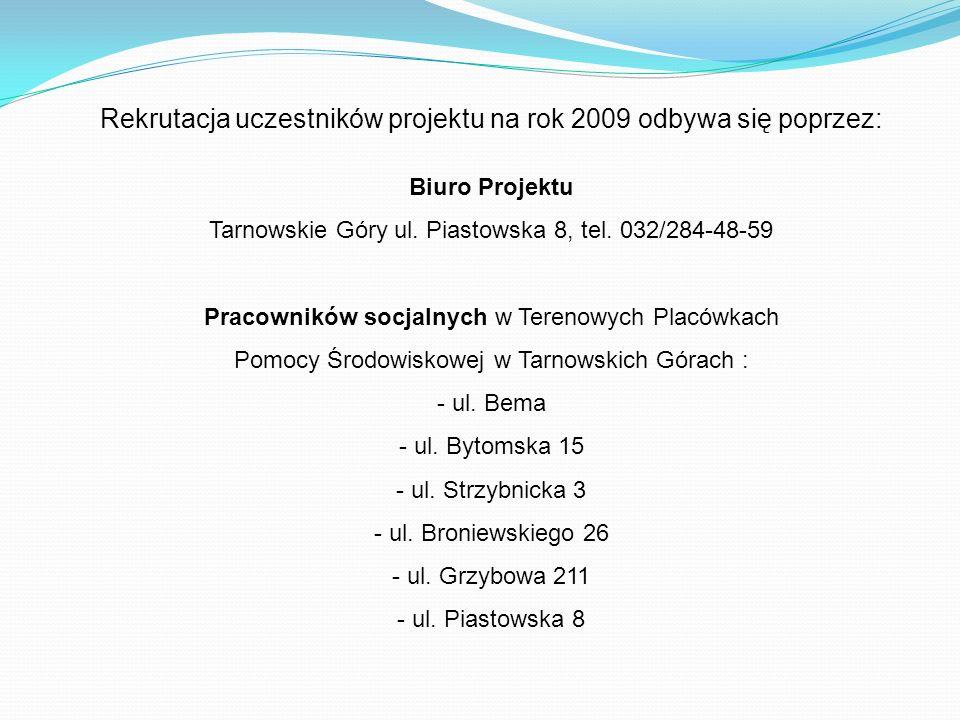 Rekrutacja uczestników projektu na rok 2009 odbywa się poprzez: Biuro Projektu Tarnowskie Góry ul.