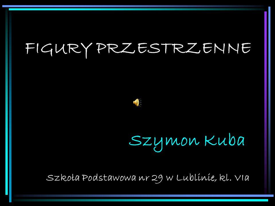 FIGURY PRZESTRZENNE Szkoła Podstawowa nr 29 w Lublinie, kl. VIa Szymon Kuba
