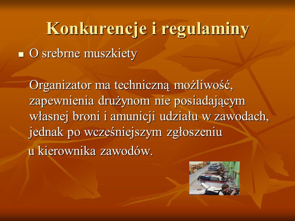 Konkurencje i regulaminy O srebrne muszkiety Organizator ma techniczną możliwość, zapewnienia drużynom nie posiadającym własnej broni i amunicji udzia