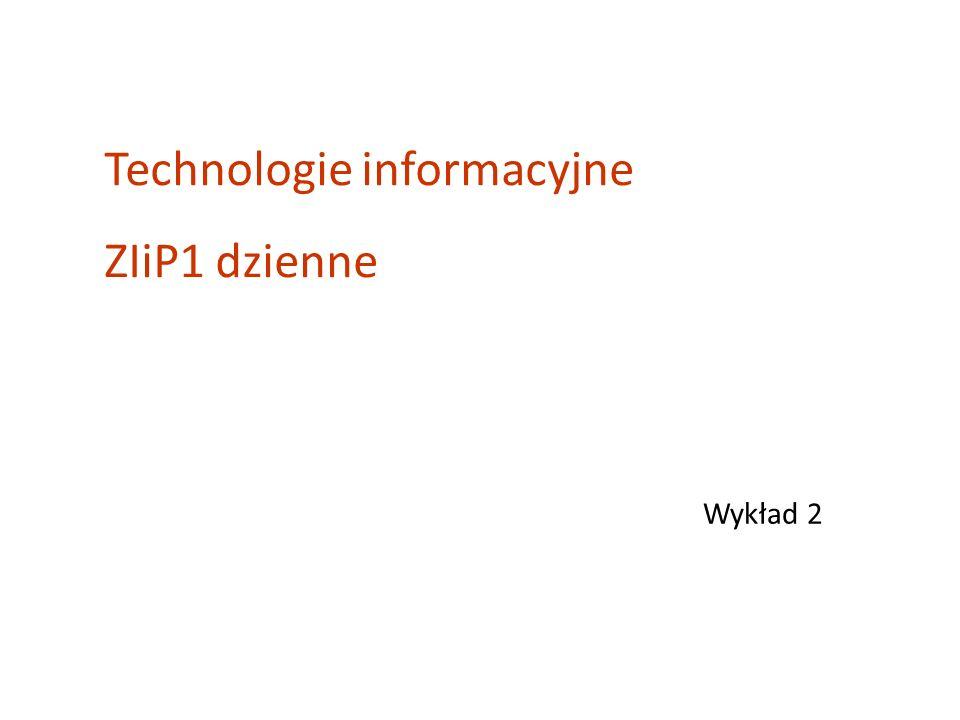 Wykład 2 Technologie informacyjne ZIiP1 dzienne