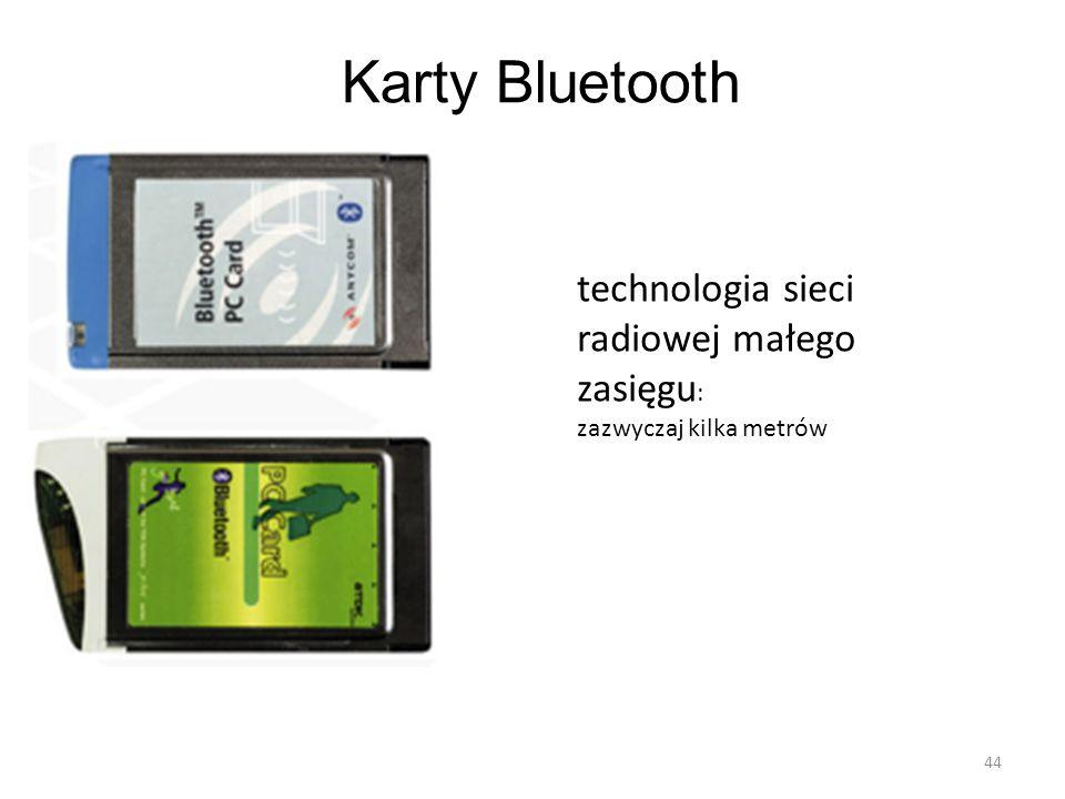 Karty Bluetooth 44 technologia sieci radiowej małego zasięgu : zazwyczaj kilka metrów