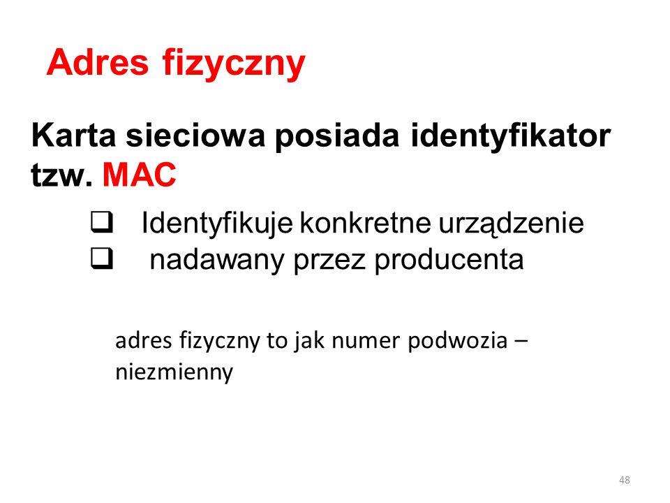 Karta sieciowa posiada identyfikator tzw. MAC Identyfikuje konkretne urządzenie nadawany przez producenta Adres fizyczny 48 adres fizyczny to jak nume