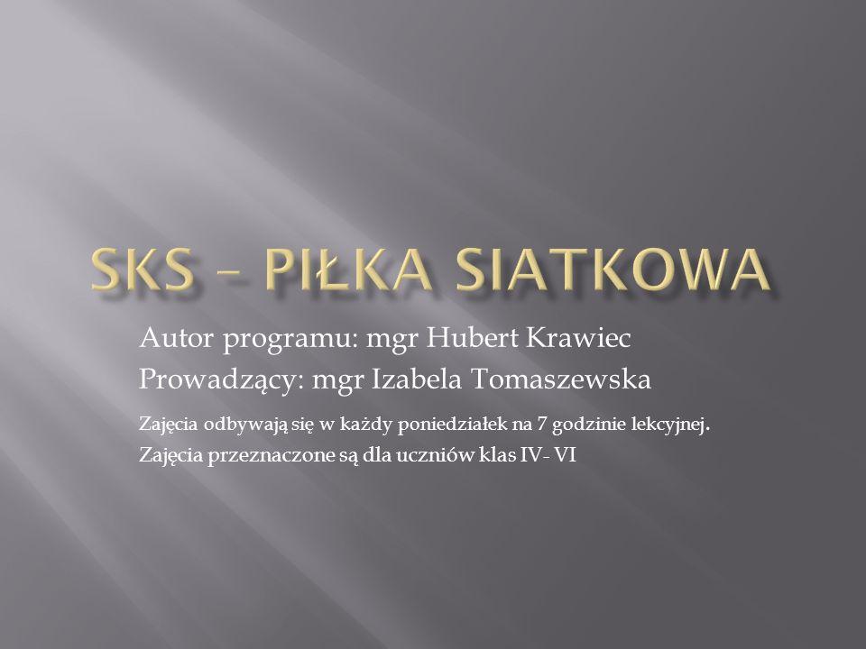 Autor programu: mgr Hubert Krawiec Prowadzący: mgr Izabela Tomaszewska Zajęcia odbywają się w każdy poniedziałek na 7 godzinie lekcyjnej. Zajęcia prze