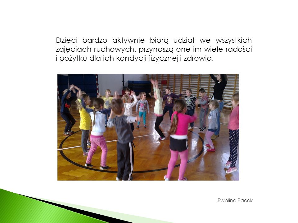 Dzieci bardzo aktywnie biorą udział we wszystkich zajęciach ruchowych, przynoszą one im wiele radości i pożytku dla ich kondycji fizycznej i zdrowia.