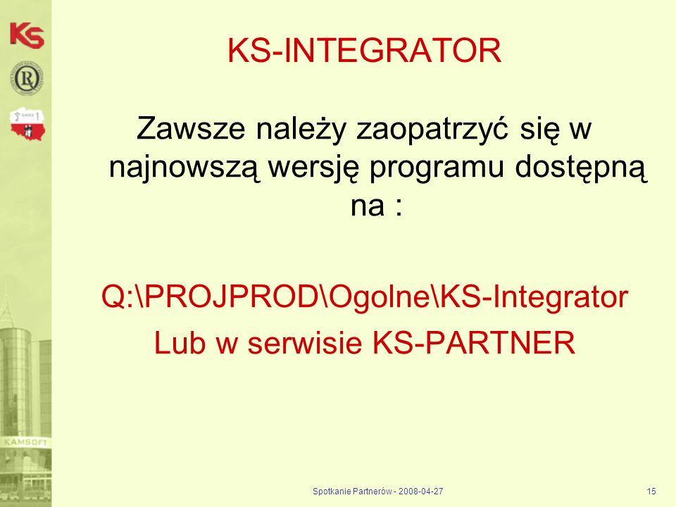 Spotkanie Partnerów - 2008-04-2715 KS-INTEGRATOR Zawsze należy zaopatrzyć się w najnowszą wersję programu dostępną na : Q:\PROJPROD\Ogolne\KS-Integrat