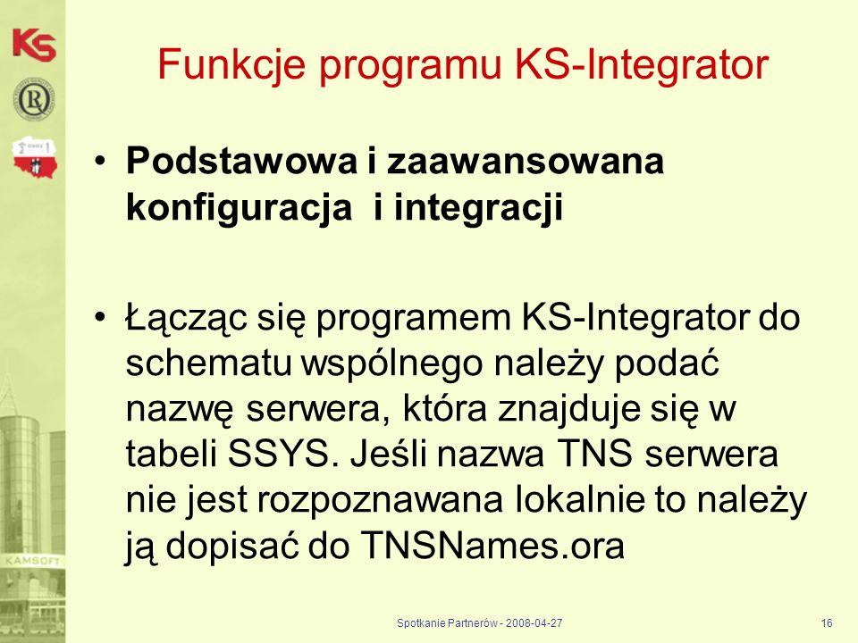 Spotkanie Partnerów - 2008-04-2716 Funkcje programu KS-Integrator Podstawowa i zaawansowana konfiguracja i integracji Łącząc się programem KS-Integrat