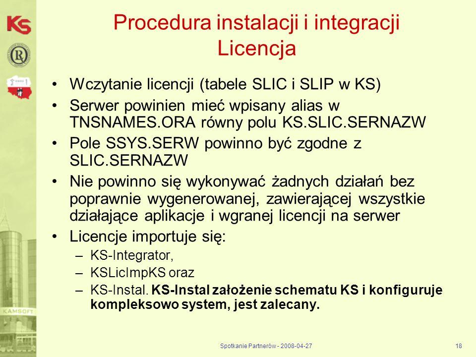 Spotkanie Partnerów - 2008-04-2718 Procedura instalacji i integracji Licencja Wczytanie licencji (tabele SLIC i SLIP w KS) Serwer powinien mieć wpisan