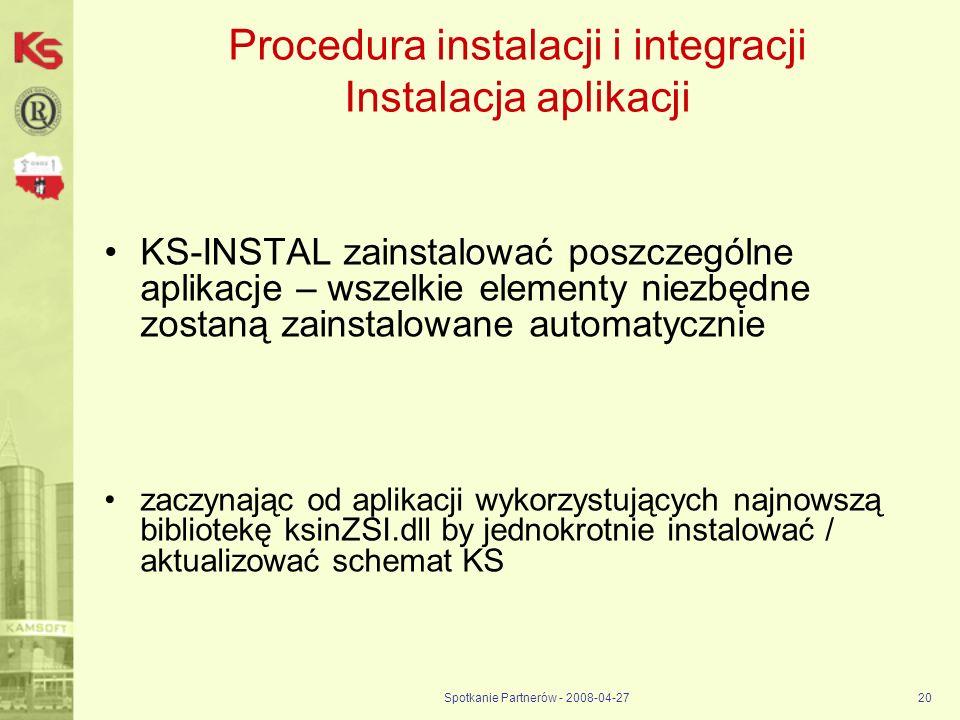 Spotkanie Partnerów - 2008-04-2720 Procedura instalacji i integracji Instalacja aplikacji KS-INSTAL zainstalować poszczególne aplikacje – wszelkie ele