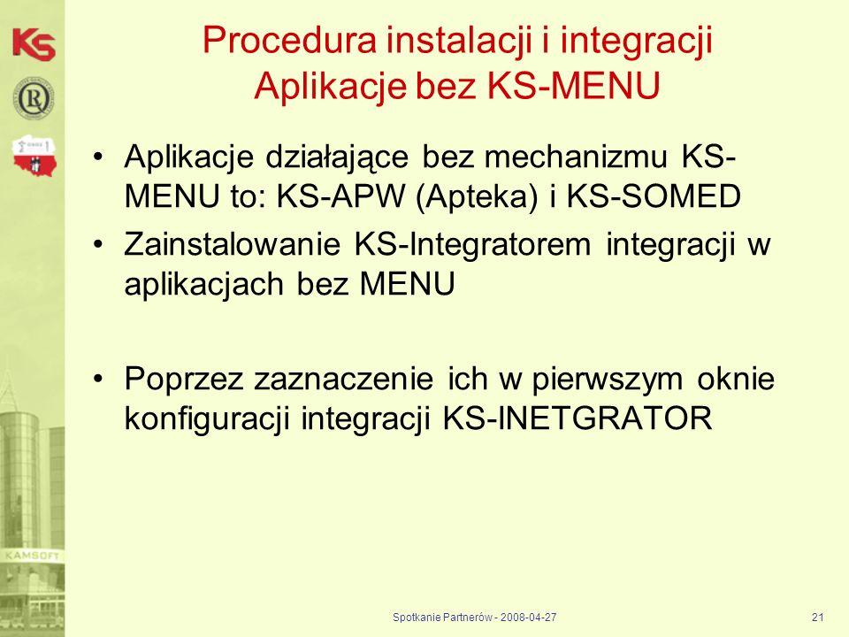 Spotkanie Partnerów - 2008-04-2721 Procedura instalacji i integracji Aplikacje bez KS-MENU Aplikacje działające bez mechanizmu KS- MENU to: KS-APW (Ap