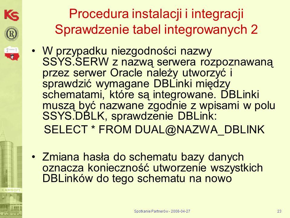 Spotkanie Partnerów - 2008-04-2723 Procedura instalacji i integracji Sprawdzenie tabel integrowanych 2 W przypadku niezgodności nazwy SSYS.SERW z nazw