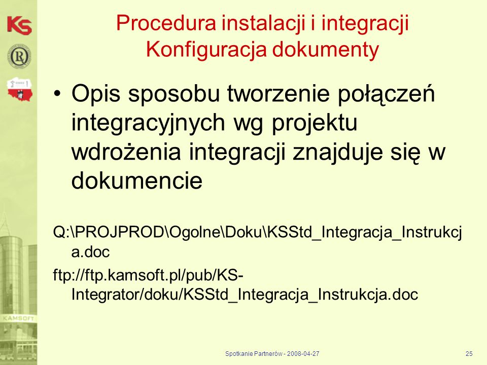 Spotkanie Partnerów - 2008-04-2725 Procedura instalacji i integracji Konfiguracja dokumenty Opis sposobu tworzenie połączeń integracyjnych wg projektu