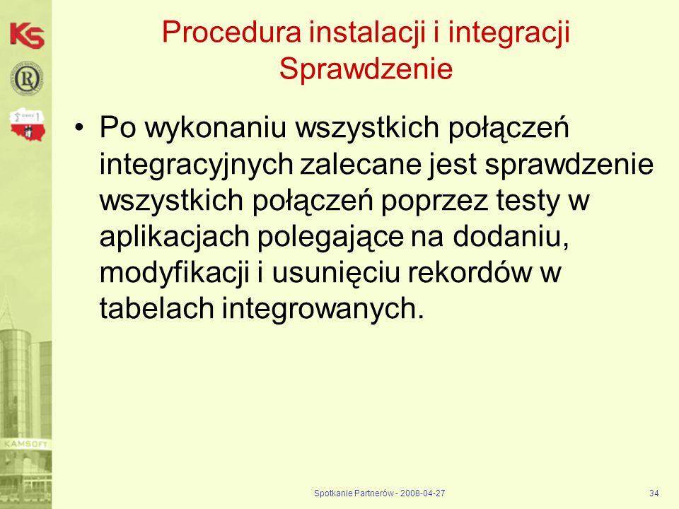 Spotkanie Partnerów - 2008-04-2734 Procedura instalacji i integracji Sprawdzenie Po wykonaniu wszystkich połączeń integracyjnych zalecane jest sprawdz