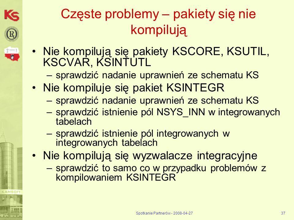 Spotkanie Partnerów - 2008-04-2737 Częste problemy – pakiety się nie kompilują Nie kompilują się pakiety KSCORE, KSUTIL, KSCVAR, KSINTUTL –sprawdzić n