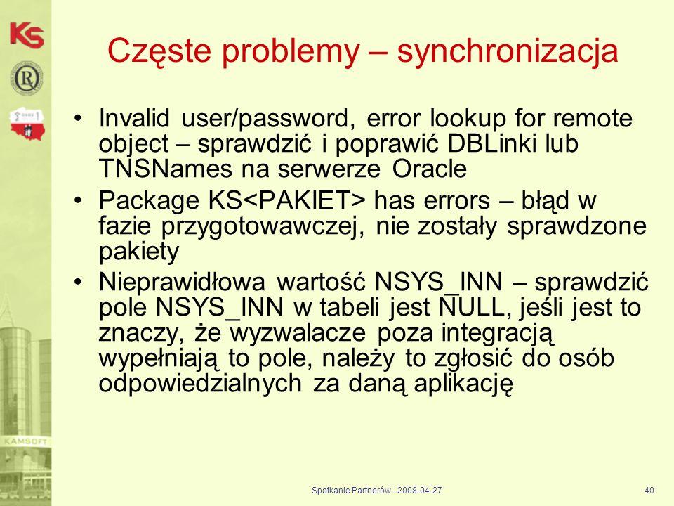 Spotkanie Partnerów - 2008-04-2740 Częste problemy – synchronizacja Invalid user/password, error lookup for remote object – sprawdzić i poprawić DBLin