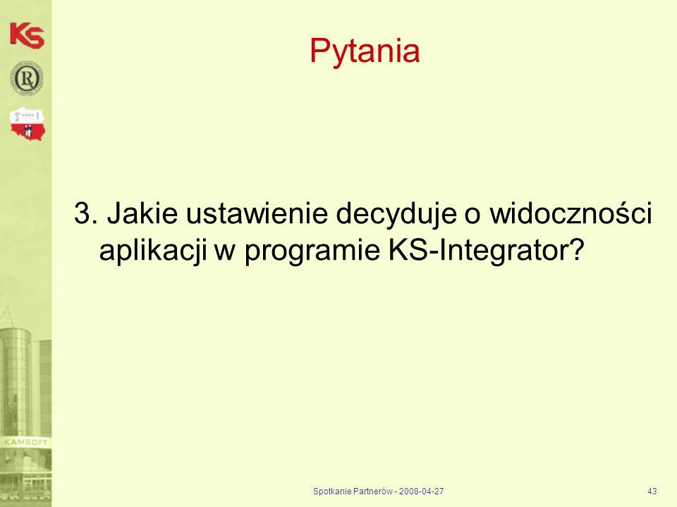 Spotkanie Partnerów - 2008-04-2743 Pytania 3. Jakie ustawienie decyduje o widoczności aplikacji w programie KS-Integrator?