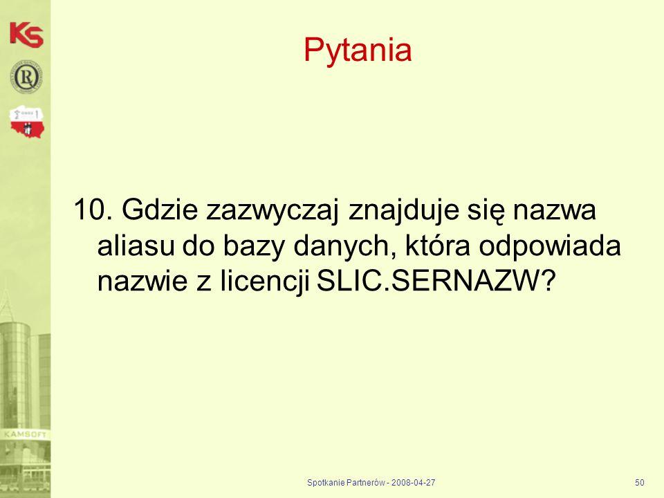 Spotkanie Partnerów - 2008-04-2750 Pytania 10. Gdzie zazwyczaj znajduje się nazwa aliasu do bazy danych, która odpowiada nazwie z licencji SLIC.SERNAZ