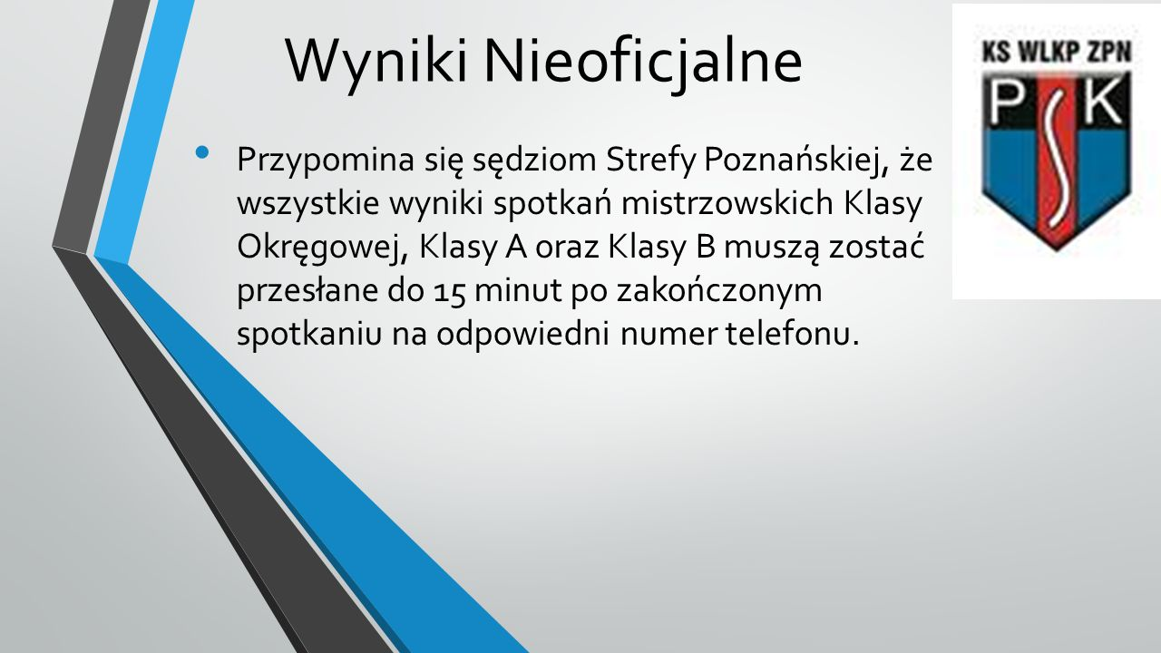 Wyniki Nieoficjalne Przypomina się sędziom Strefy Poznańskiej, że wszystkie wyniki spotkań mistrzowskich Klasy Okręgowej, Klasy A oraz Klasy B muszą z