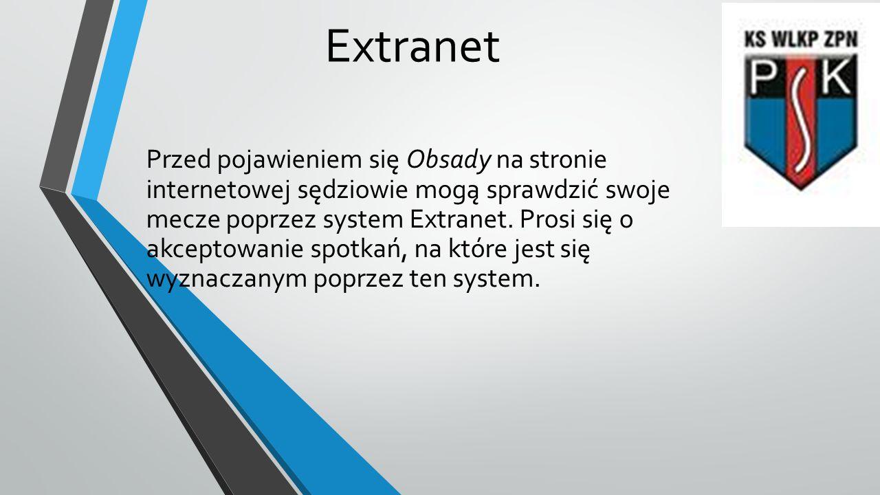 Extranet Przed pojawieniem się Obsady na stronie internetowej sędziowie mogą sprawdzić swoje mecze poprzez system Extranet. Prosi się o akceptowanie s