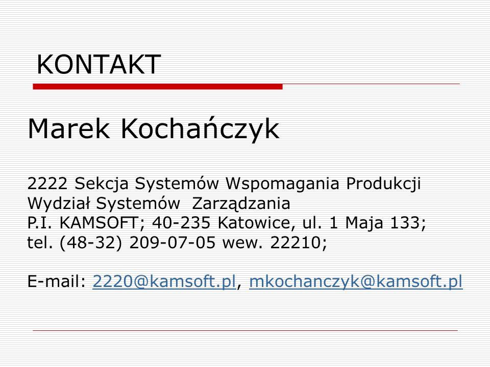 KONTAKT Marek Kochańczyk 2222 Sekcja Systemów Wspomagania Produkcji Wydział Systemów Zarządzania P.I. KAMSOFT; 40-235 Katowice, ul. 1 Maja 133; tel. (