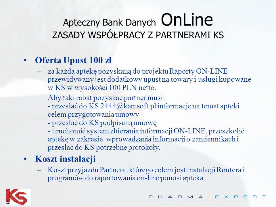 Apteczny Bank Danych OnLine ZASADY WSPÓŁPRACY Z PARTNERAMI KS Oferta Upust 100 zł –za każdą aptekę pozyskaną do projektu Raporty ON-LINE przewidywany jest dodatkowy upust na towary i usługi kupowane w KS w wysokości 100 PLN netto.