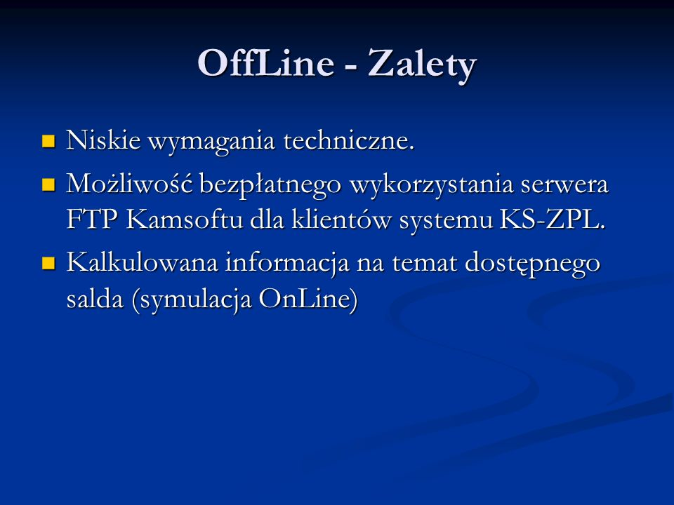 OffLine - Zalety Niskie wymagania techniczne. Niskie wymagania techniczne. Możliwość bezpłatnego wykorzystania serwera FTP Kamsoftu dla klientów syste