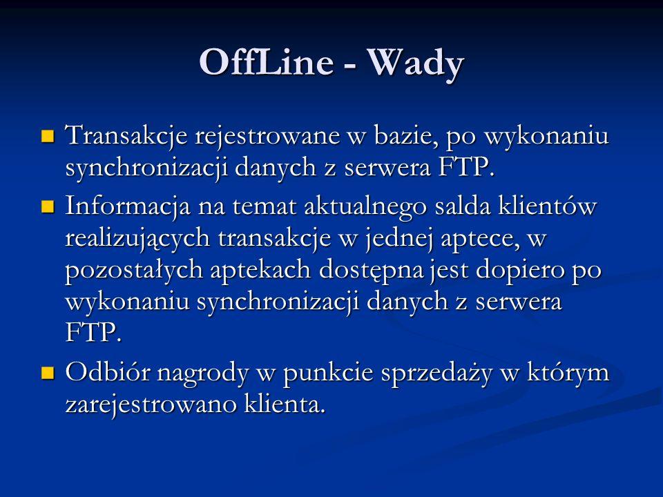 OffLine - Wady Transakcje rejestrowane w bazie, po wykonaniu synchronizacji danych z serwera FTP. Transakcje rejestrowane w bazie, po wykonaniu synchr