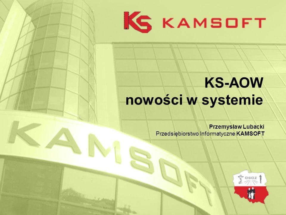 KS-AOW nowości w systemie Przemysław Lubacki Przedsiębiorstwo Informatyczne KAMSOFT