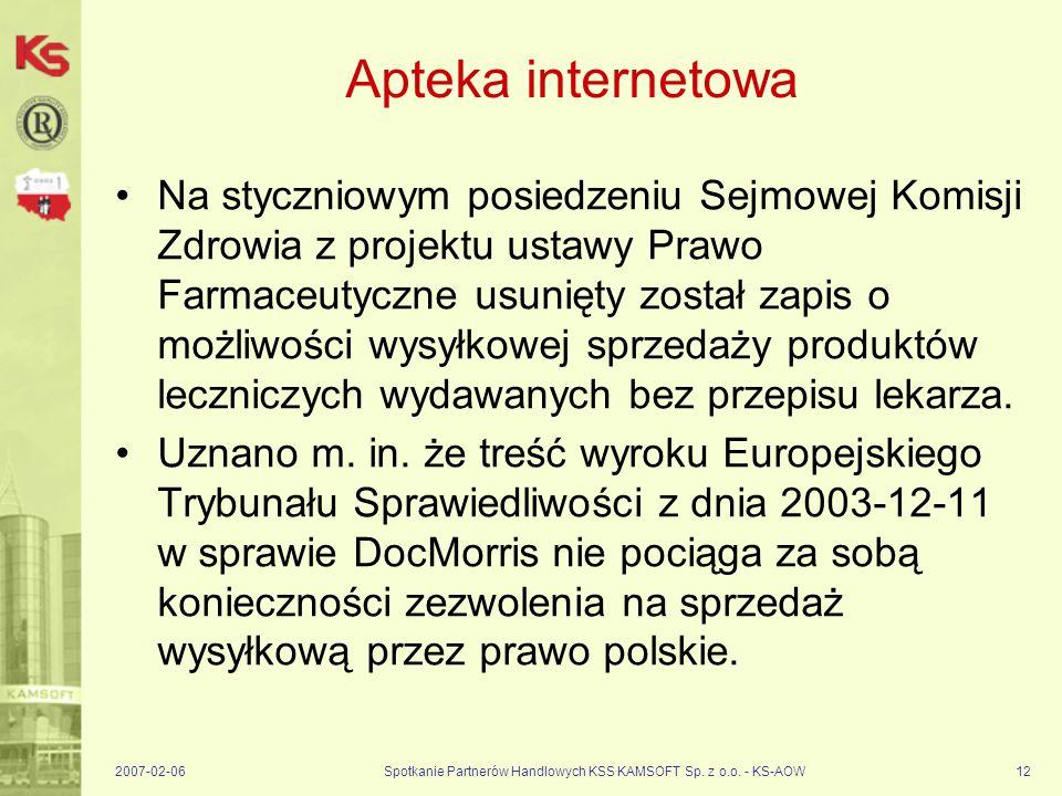 2007-02-06Spotkanie Partnerów Handlowych KSS KAMSOFT Sp. z o.o. - KS-AOW12 Apteka internetowa Na styczniowym posiedzeniu Sejmowej Komisji Zdrowia z pr