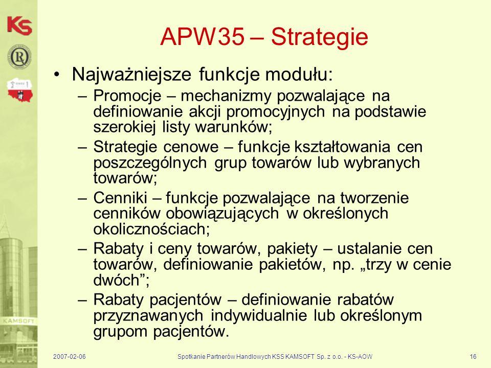 2007-02-06Spotkanie Partnerów Handlowych KSS KAMSOFT Sp. z o.o. - KS-AOW16 APW35 – Strategie Najważniejsze funkcje modułu: –Promocje – mechanizmy pozw
